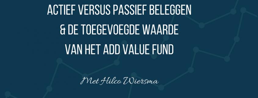 VUVB 018 - Actief Versus Passief Beleggen En De Toegevoegde Waarde Van Het Add Value Fund met Hilco Wiersma