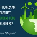 VUVB 020 - Is Bewust Duurzaam Beleggen Het Nieuwe Groene Goud Voor Beleggers?